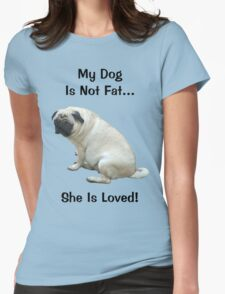 My Dog is Not Fat! She is Loved T-Shirt
