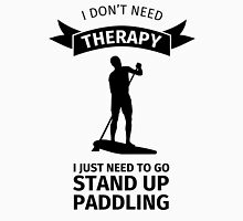 i don't need therapy I just need to go stand up paddling Unisex T-Shirt