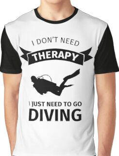 I don't need therapy I just need to go diving Graphic T-Shirt