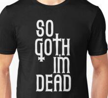 So Goth I'm Dead Unisex T-Shirt