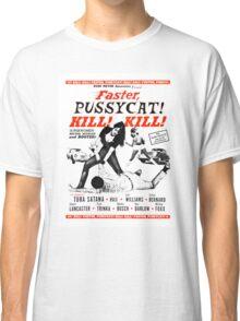 Faster, Pussycat! KILL! KILL! Classic T-Shirt