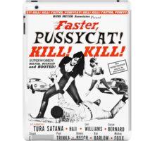 Faster, Pussycat! KILL! KILL! iPad Case/Skin