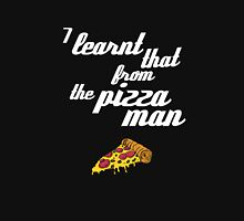 """""""I learnt that from the pizzaman"""" Unisex T-Shirt"""