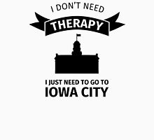 i dont need therapy i just need to go to iowa city Unisex T-Shirt