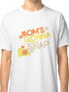 Mom's gonna SNAP Classic T-Shirt