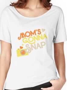 Mom's gonna SNAP Women's Relaxed Fit T-Shirt