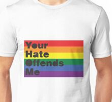 Your Hate Offends Me Unisex T-Shirt