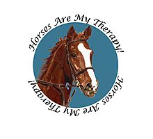 Horses Are My Therapy! T-Shirts & Hoodies Photographic Print