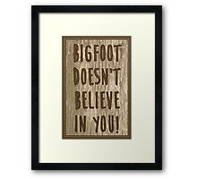 Bigfoot doesn't believe in you! Framed Print