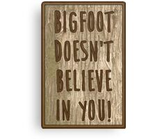 Bigfoot doesn't believe in you! Canvas Print