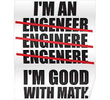 I'm An Engineer... I'm Good With Math Poster