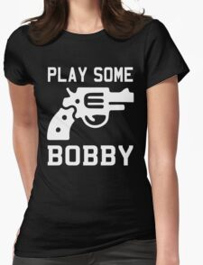 Bobby Brown, Bobby Shmurda, Bobby Womack, Bobby McGee ... Womens Fitted T-Shirt