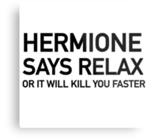 Hermione says relax Metal Print