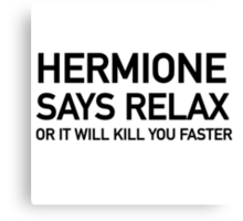Hermione says relax Canvas Print