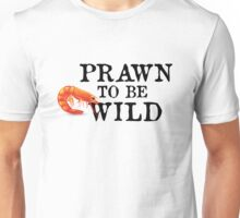 Prawn To Be Wild Unisex T-Shirt