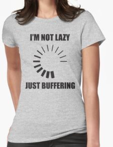 I'm Not Lazy. Just Buffering. Womens Fitted T-Shirt