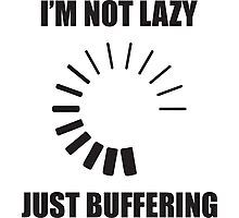 I'm Not Lazy. Just Buffering. Photographic Print