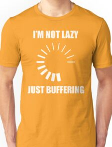 I'm Not Lazy. Just Buffering. Unisex T-Shirt