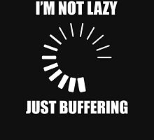 I'm Not Lazy. Just Buffering. Unisex T-Shirt