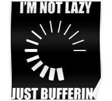 I'm Not Lazy. Just Buffering. Poster
