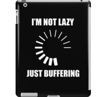 I'm Not Lazy. Just Buffering. iPad Case/Skin