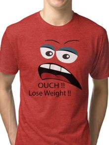 Ouch loose weight ! Tri-blend T-Shirt