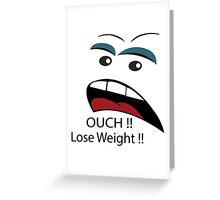 Ouch loose weight ! Greeting Card