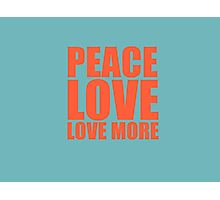 Peace, Love, Love More Photographic Print