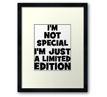 I'm Not Special. I'n Just A Limited Edition. Framed Print