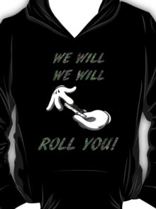 Cartoon Hands Rolling - We Will Roll You T-Shirt