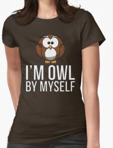 I'm Owl By Myself Womens Fitted T-Shirt