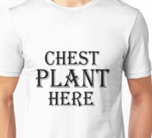 Chest Plant Here  Unisex T-Shirt