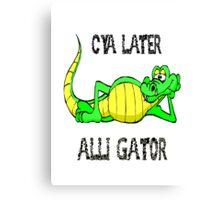 Cya later alli-gator! Canvas Print