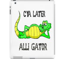 Cya later alli-gator! iPad Case/Skin