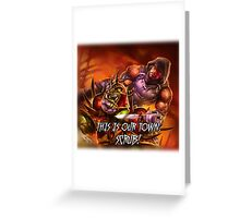 Defias Ringleader - This is our town, scrub! Greeting Card