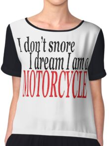 I don't snore I dream I am a motorcycle Chiffon Top