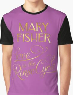 Mary Fisher - Love in the Rinse Cycle Graphic T-Shirt