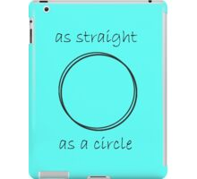 as straight as a circle iPad Case/Skin