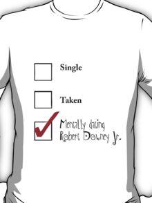 Single/taken/mentally dating Robert Downey Jr. design :) T-Shirt