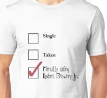 Single/taken/mentally dating Robert Downey Jr. design :) Unisex T-Shirt