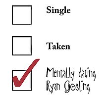 Single/taken/mentally dating Ryan Gosling design :) by heidilauren27