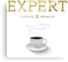 I'm an expert coffee drinker Canvas Print