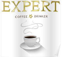 I'm an expert coffee drinker Poster