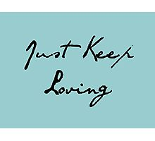 Just Keep Loving Photographic Print