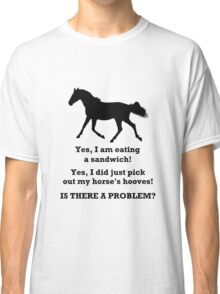 Horse People Humor T-Shirts and Hoodies Classic T-Shirt