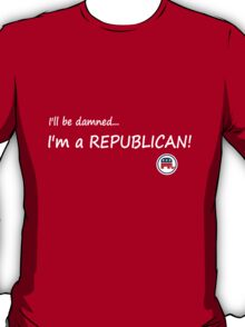 I'll be damned I'm a Republican T-Shirt