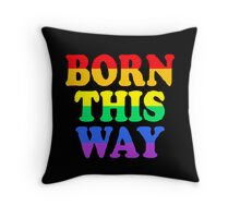 Born this Way Throw Pillow