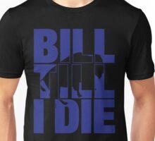 Bill Till I Die Unisex T-Shirt