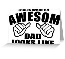 This Is What An Awesome DAD Looks Like ! Greeting Card