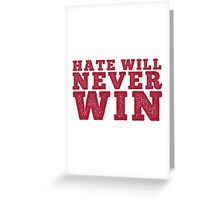 Hate will never win Greeting Card